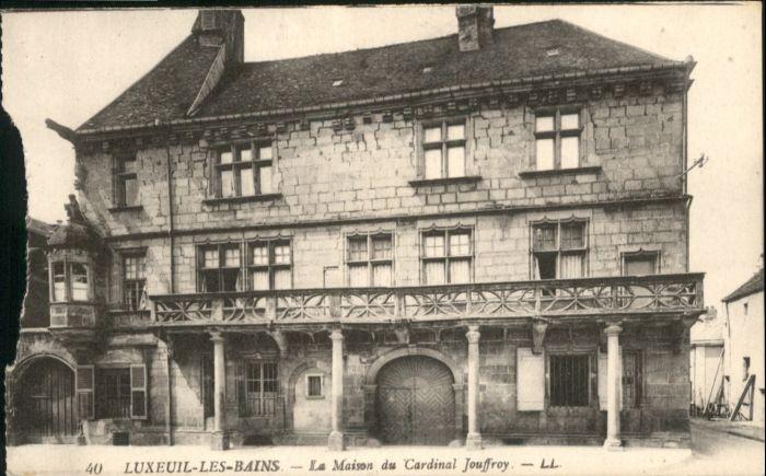 Luxeuil-les-Bains Luxeuil-les-Bains Maison Cardinal Jouffroy * / Luxeuil-les-Bains /Arrond. de Lure