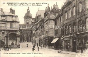 Besancon les Bains Place Victor Hugo Porte Noire Cathedrale Maison natale de Victor Hugo Kat. Besancon Doubs