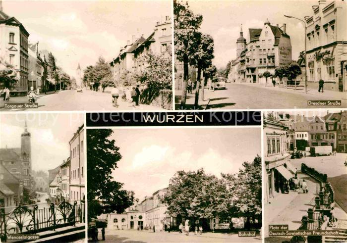 AK / Ansichtskarte Wurzen Sachsen Torgauer Strasse Dresdner Strasse Bahnhof Platz der Freundschaft Kat. Wurzen