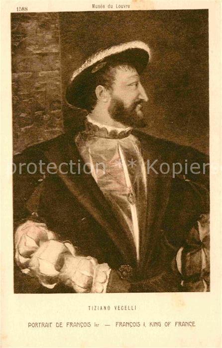 AK / Ansichtskarte Kuenstlerkarte Alte Kuenstler Tiziano Vecelli Portrait de Francois I. Kat. Kuenstlerkarte