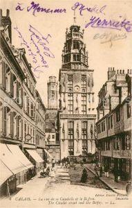 AK / Ansichtskarte Calais Rue de la Citadelle et le Beffroi Kat. Calais