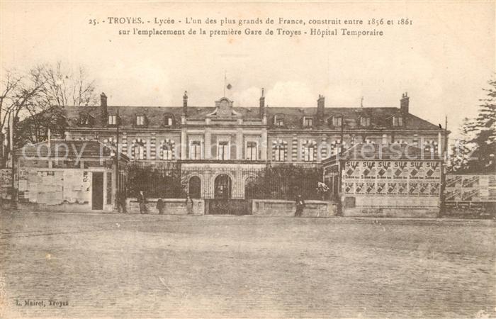 AK / Ansichtskarte Troyes Aube Lycee L'un des plus grands de France sur emplacement de la premiere Gare de Troyes Hopital Temporaire Kat. Troyes