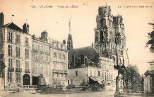 AK / Ansichtskarte Orleans Loiret Place de l Etape Theatre Cathedrale Kat. Orleans