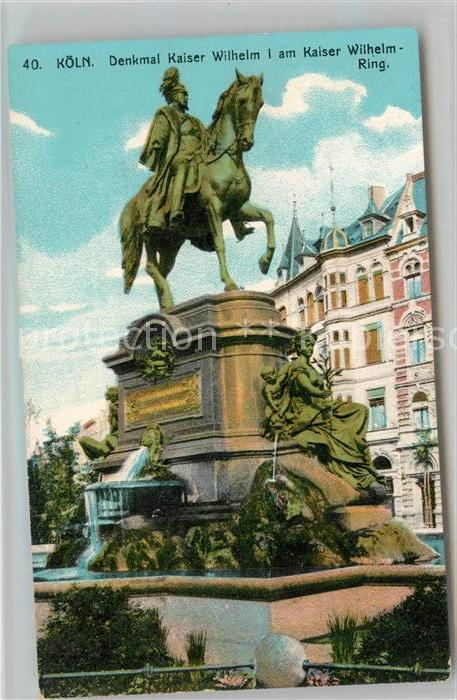 AK / Ansichtskarte Koeln Rhein Denkmal Kaiser Wilhelm I am Kaiser Wilhelm Ring Kat. Koeln