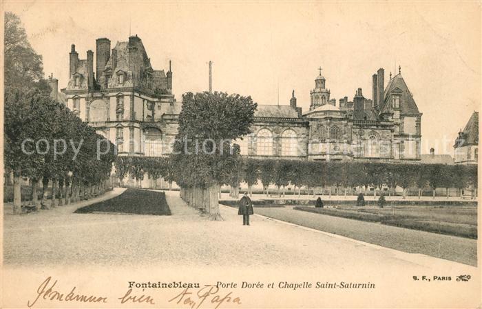 AK / Ansichtskarte Fontainebleau_Seine_et_Marne Porte Doree et Chapelle Saint Saturnin Fontainebleau_Seine