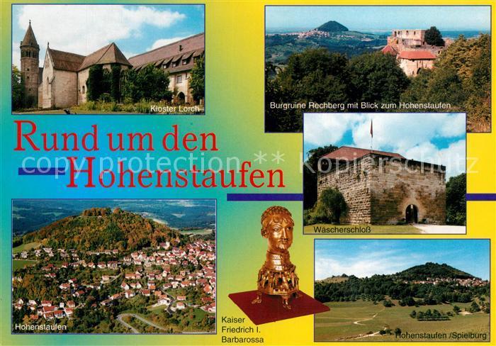 AK / Ansichtskarte Hohenstaufen Rund um den Hohenstaufen Kloster Lorch Burgruine Rechberg Waescherschloss Bueste Kaiser Friedrich I Barbarossa Hohenstaufen