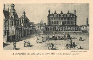 AK / Ansichtskarte Berlin Schlossplatz im Jahre 1690 Blick von der Breitenstrasse Berlin