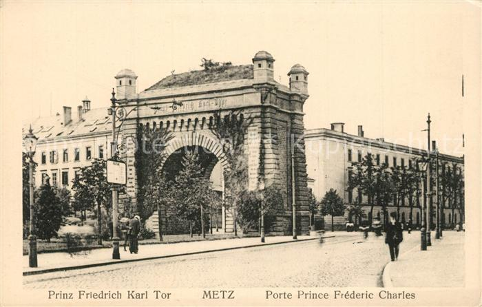 AK / Ansichtskarte Metz_Moselle Porte Prince Frederic Charles Prinz Friedrich Karl Tor Metz_Moselle