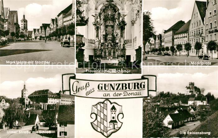 AK / Ansichtskarte Guenzburg Marktplatz Stadttor Frauenkirche Hochaltar Reisensburg Guenzburg