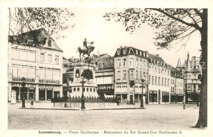 AK / Ansichtskarte Luxembourg_Luxemburg Place Guillaume Monument du Roi Grand Duc Guillaume II Monument Luxembourg Luxemburg