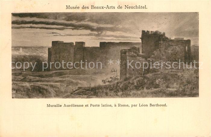 AK / Ansichtskarte Roma_Rom Muraille Aurelienne et Porte latina Musee des Beaux Arts de Neuchatel Roma_Rom