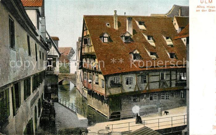 AK / Ansichtskarte Ulm_Donau Altes Haus an der Blau Ulm_Donau