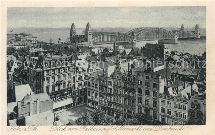AK / Ansichtskarte Koeln_Rhein Blick vom Rathaus Alter Markt Dombruecke Koeln_Rhein