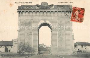 AK / Ansichtskarte Chalons sur Marne_Ardenne Porte Sainte Croix Chalons sur Marne Ardenne
