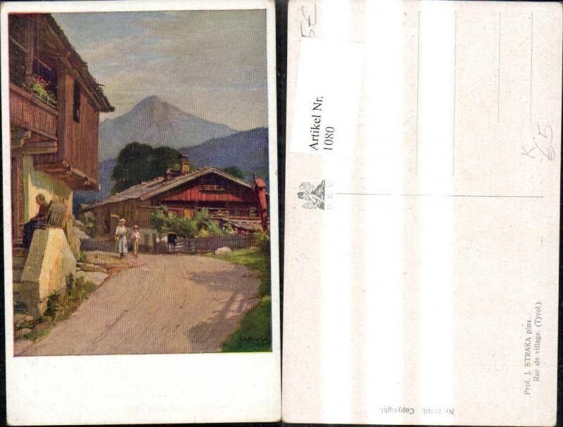 1080,Künstler Ak J. Straka Rue de Village Tyrol Tirol Dorfansicht Strasse