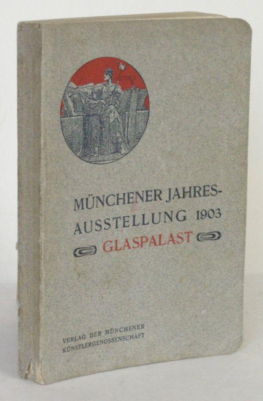 Münchener Jahres-Ausstellung Glaspalast 1903 Ofizieller Katalog