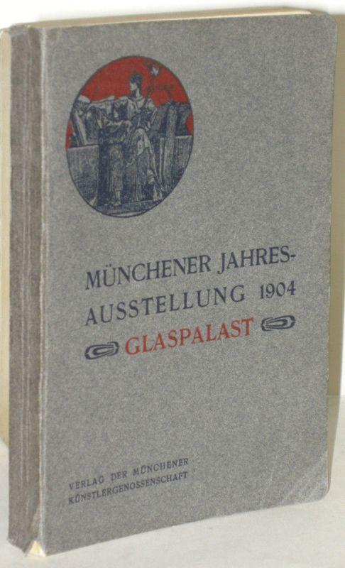 Münchener Jahres-Ausstellung Glaspalast 1904 Ofizieller Katalog
