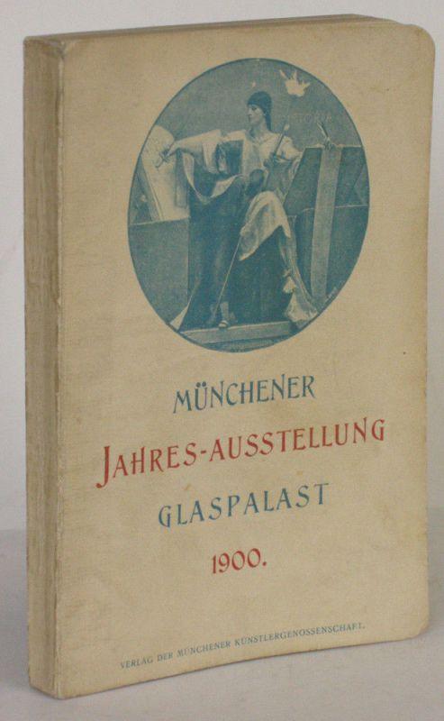 Münchener Jahres-Ausstellung Glaspalast 1900 Ofizieller Katalog