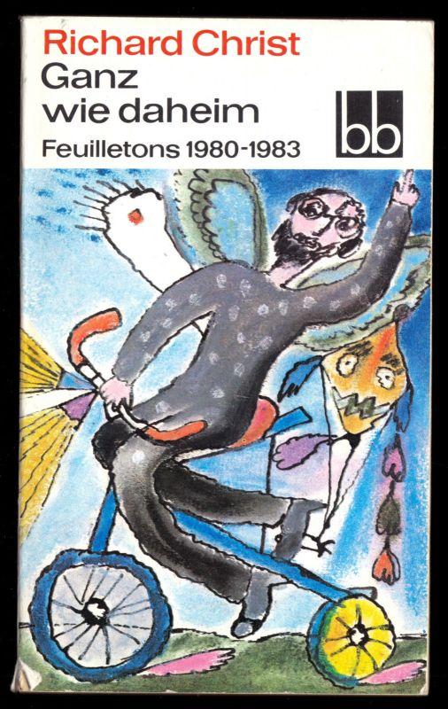 Christ, Richard; Ganz wie daheim, Feuilletons 1980-1983, 1984 - bb 528