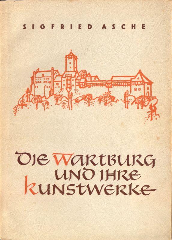 Asche, Siegfried, Die Wartburg u. ihre Kunstwerke, 1954
