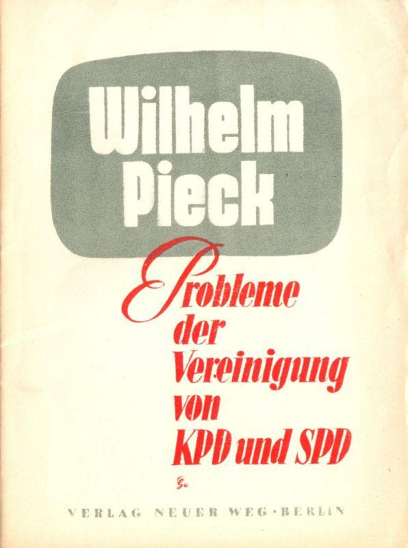 Pieck, Wilhelm, Probleme der Vereinigung von KPD und SPD, 1946