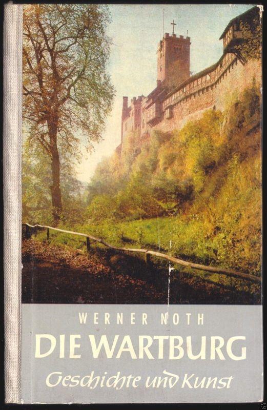 Noth, Werner; Die Wartburg - Geschichte und Kunst, 1963