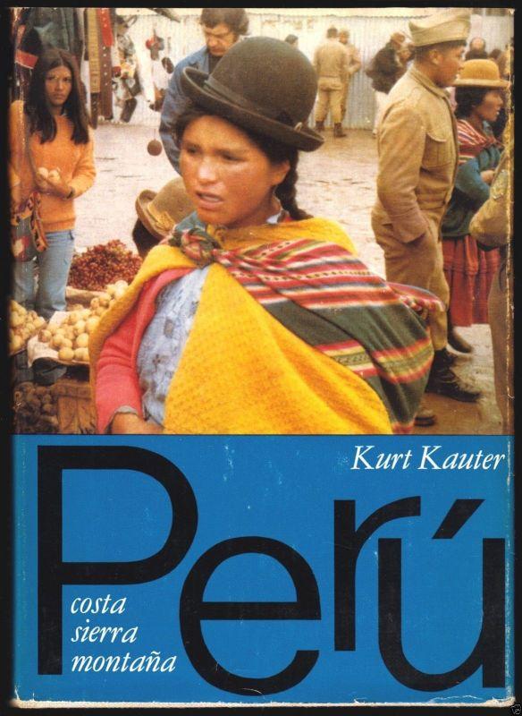 Kauter, Kurt; Peru - costa, sierra, montana [Reisebilder], 1976