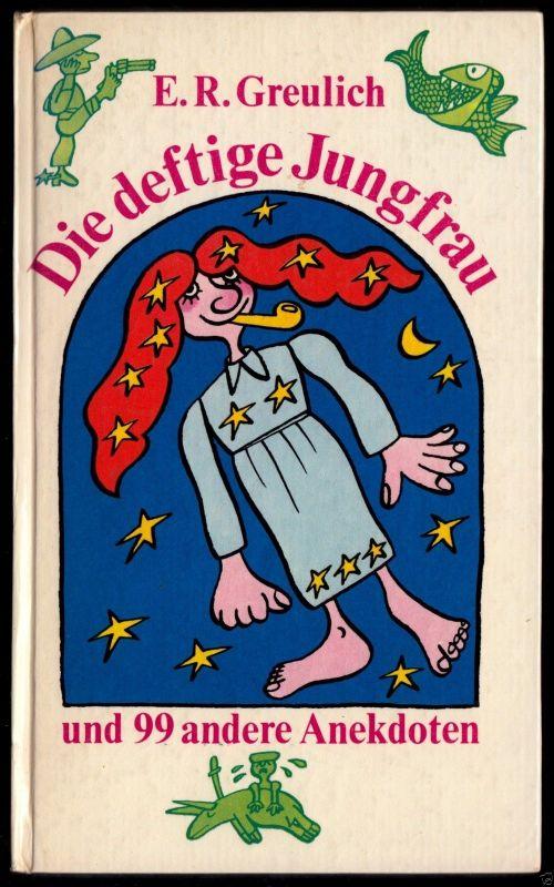 Greulich, E. R.; Die deftige Jungfrau und 99 andere Anekdoten, 1972