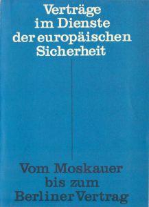 Verträge im Dienste der europ. Sicherheit - Vom Moskauer bis z. Berliner Vertrag