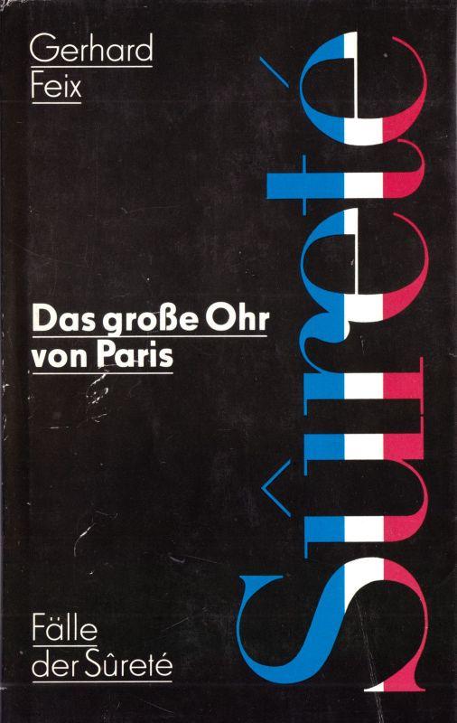 Feix, Gerhard; Das Große Ohr von Paris - Fälle der Sureté, 1979