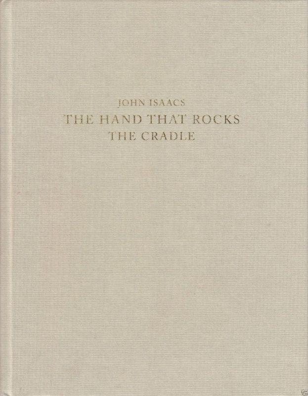 Isaacs, John; The hand that rocks the cradle, Ausstellungskatalog, 2013