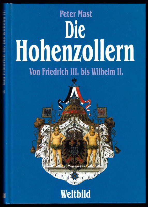 Mast, Peter; Die Hohenzollern - Von Friedrich III. bis Wilhelm II., 1994
