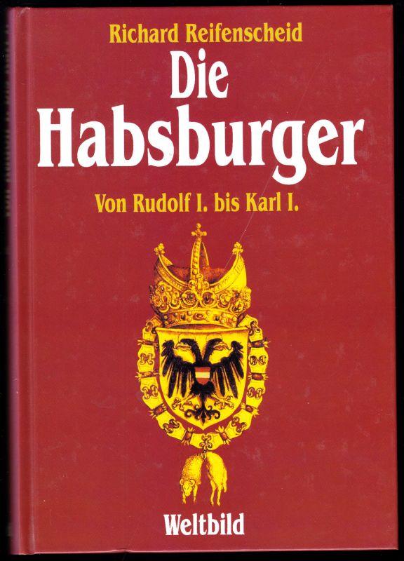 Reifenscheid, Richard; Die Habsburger - Von Rudolf I. bis Karl I., 1994