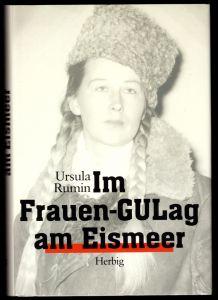 Rumin, Ursula; Im Frauen-GULag am Eismeer, 2005