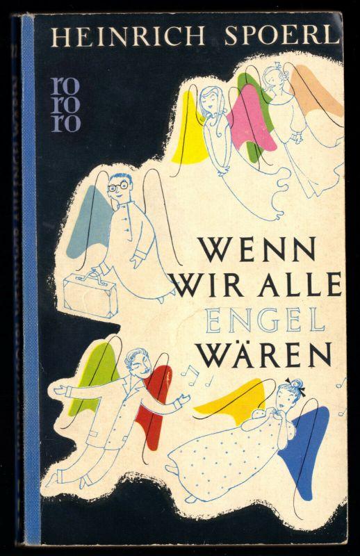 Spoerl, Heinrich; Wenn wir alle Engel wären, 1957, Rowohlt TB 225