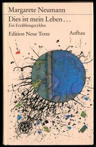 Neumann, Margarete; Dies ist mein Leben..., Reihe: Edition Neue Texte, 1987