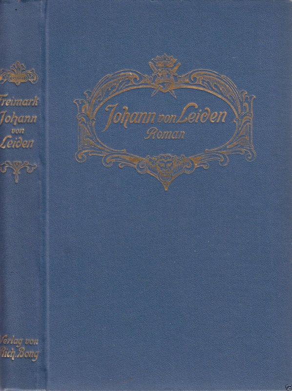Freimark, Hans; Johann von Leiden - Roman aus der Zeit der Wiedertäufer, 1919