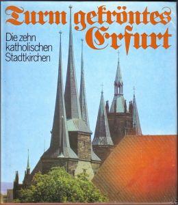 Zieschang, W.; Turmgekröntes Erfurt - Die zehn katholischen Stadtkirchen, 1984
