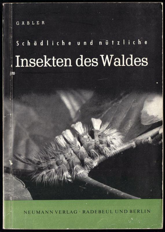 Dr. Gäbler, Hellmuth; Schädliche und nützliche Insekten des Waldes, 1962