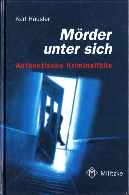 Häusler, Karl; Mörder unter sich, Authentische Kriminalfälle, 2002