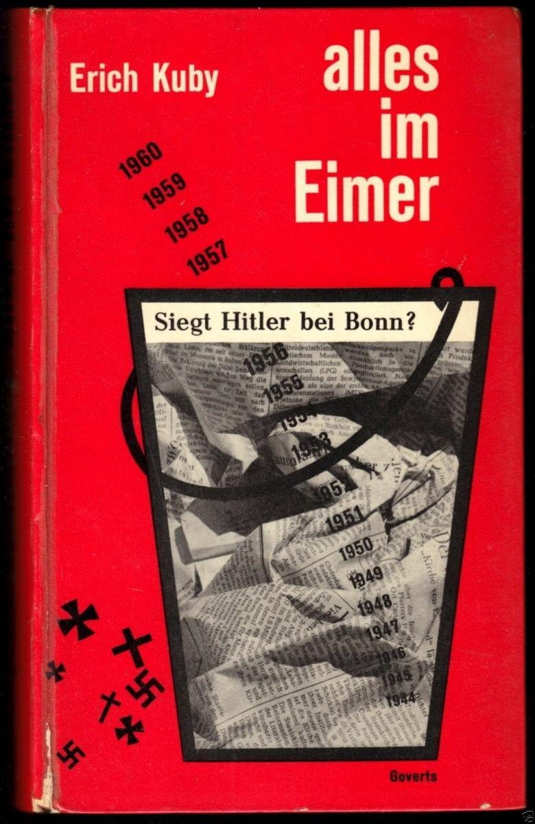 Kuby, Erich; alles im Eimer - siegt Hitler bei Bonn, Ein politischer Monolog