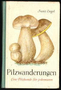 Engel, Franz; Pilzwanderungen - Eine Pilzkunde für jedermann, 1958