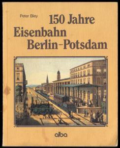 Bley, Peter; 150 Jahre Eisenbahn Potsdam-Berlin, 1988