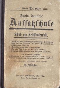 Große deutsche Aufsatzschule für den Schul- und Selbstunterricht, Berlin 1901
