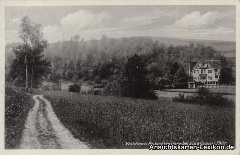 Eisenberg (Thüringen) Waldhaus Robertsmühle bei Eisenber