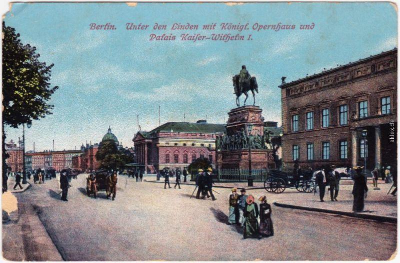 Berlin Unter den Linden Königl. Opernhaus Palais Kaiser-Wilhelm I. belebt 1913